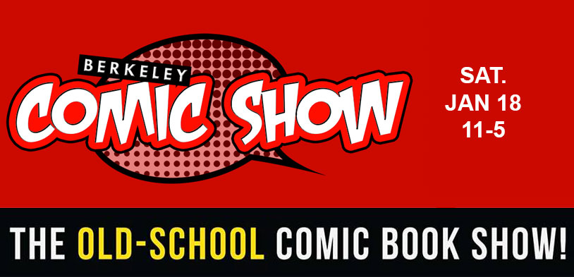 Berkeley Comic Show Saturday, January 18th from 11-5